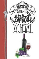 Wine Is My Spirit Animal  Wine Lovers Review Log Tracker Book for Winery Tours
