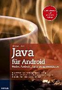Java für Android : native Android-Apps programmieren ; so entwickeln Sie Android-Apps mit Java und Eclipse ; Klassen und Methoden für Android kennenlernen und nutzen ; so verkaufen Sie Ihre Apps bei Google Play