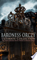 BARONESS ORCZY Ultimate Collection  130  Action Adventure Novels  Thrillers   Detective Stories