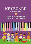 Keyboard for Beginner Adults  51 Simple Songs from Around the World