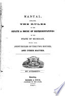 Manual  Containing the Rules of the Senate and House of Representatives  of the State of Michigan and Joint Rules of the Two Houses and Other Matter Book