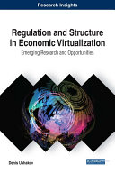 Regulation and Structure in Economic Virtualization  Emerging Research and Opportunities