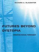 Futures Beyond Dystopia