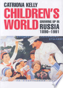 """Children's World: Growing Up in Russia, 1890-1991"" by Catriona Kelly"