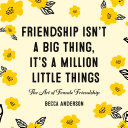 Pdf Friendship Isn't a Big Thing, It's a Million Little Things Telecharger