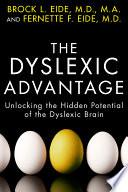 """""""The Dyslexic Advantage: Unlocking the Hidden Potential of the Dyslexic Brain"""" by Brock L. Eide M.D., M.A., Fernette F. Eide M.D."""