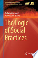 The Logic of Social Practices