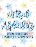 Artful Alphabets Hand Lettering Techniques And Ideas
