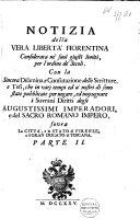 Notizia della vera liberta' fiorentina considerata ne' suoi giusit limiti, per l'ordine de' secoli