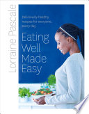 Eating Well Made Easy  Deliciously healthy recipes for everyone  every day Book