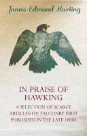 In Praise Of Hawking (A Selection Of Scarce Articles On Falconry First Published In The Late 1800s) Pdf/ePub eBook