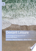 """Deviant Leisure: Criminological Perspectives on Leisure and Harm"" by Thomas Raymen, Oliver Smith"