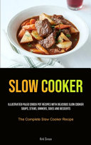 Slow Cooker  Illustrated Paleo Crock Pot Recipes With Delicious Slow Cooker Soups  Stews  Dinners  Sides And Desserts  The Complete