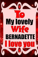 To My Lovely Wife BERNADETTE I Love You Book