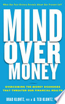 """Mind over Money: Overcoming the Money Disorders That Threaten Our Financial Health"" by Brad Klontz, Ted Klontz"
