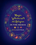 Magic  Witchcraft  and Religion in the Media Book