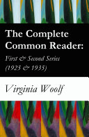The Complete Common Reader  First   Second Series  1925   1935
