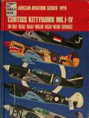 Curtiss Kittyhawk MKI IV in RAF SAAF RAAF RNZAF RCAF NEIAF Service