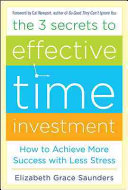 The 3 Secrets to Effective Time Investment  Achieve More Success with Less Stress   Foreword by Cal Newport  author of So Good They Can t Ignore You
