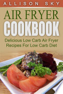 Air Fryer Cookbook  Delicious Low Carb Air Fryer Recipes For Low Carb Diet