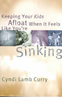 Keeping Your Kids Afloat When It Feels Like You re Sinking Book