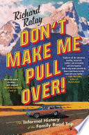 """""""Don't Make Me Pull Over!: An Informal History of the Family Road Trip"""" by Richard Ratay"""