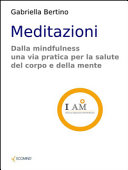 Meditazioni. Dalla mindfulness una via pratica per la salute del corpo e della mente