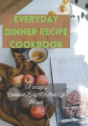 Everyday Dinner Recipe Cookbook