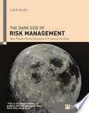 The Dark Side of Risk Management