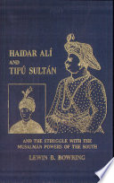 Haidar Ali and Tipu Sultan, and the Struggle with the Musalman Powers of the South