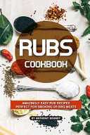 Rubs Cookbook  Amazingly Easy Rub Recipes Perfect for Smoking Or BBQ Meats