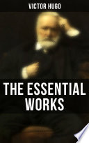 The Essential Works of Victor Hugo