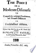 True Peace: Or A Moderate Discourse to Compose the Unsettled Consciences, and Greatest Differences in Ecclesiastical Affaires