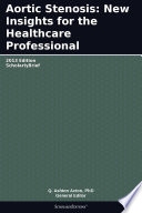 Aortic Stenosis  New Insights for the Healthcare Professional  2013 Edition Book