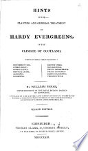 Hints on the planting and general treatment of hardy evergreens, in the climate of Scotland. Second edition