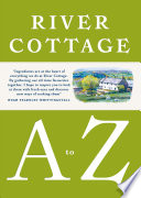 """River Cottage A to Z: Our Favourite Ingredients, & How to Cook Them"" by Hugh Fearnley-Whittingstall, Pam Corbin, Mark Diacono, Nikki Duffy, Nick Fisher, Steven Lamb, Tim Maddams, Gill Meller, John Wright"