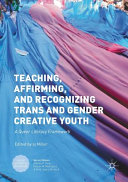 Teaching, affirming, and recognizing trans* and gender creative youth : a queer literacy framework