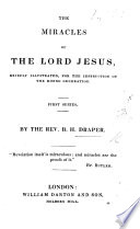 The Miracles of the Lord Jesus Briefly Illustrated for the Instruction of the Rising Generation. First Series