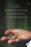 Environmental Law and Governance for the Anthropocene