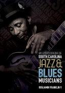 An Encyclopedia of South Carolina Jazz and Blues Musicians