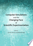 Computer Simulations and the Changing Face of Scientific Experimentation