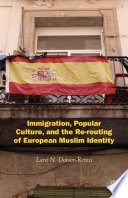 Immigration Popular Culture And The Re Routing Of European Muslim Identity
