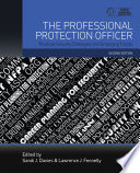 """""""The Professional Protection Officer: Practical Security Strategies and Emerging Trends"""" by Sandi J. Davies, Lawrence J. Fennelly"""