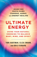 Ultimate Energy Using Your Natural Energies To Balance Body Mind And Spirit PDF
