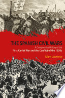 The Spanish Civil Wars  : A Comparative History of the First Carlist War and the Conflict of the 1930s