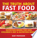 The Truth About Fast Food   Nutrition Books for Kids   Children s Diet   Nutrition Books