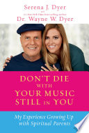 """""""Don't Die with Your Music Still in You"""" by Serena J. Dyer, Dr. Wayne W. Dyer"""