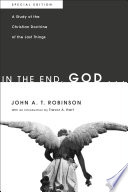 In the End, God . . .  : A Study of the Christian Doctrine of the Last Things. Special Edition