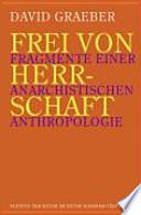 Frei Von Herrschaft  : Fragmente Einer Anarchistischen Anthropologie