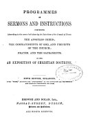Programmes of Sermons and Instructions Comprising the Apostles  Creed  the Commandments of God  and Precepts of the Church  Prayer and the Sacraments